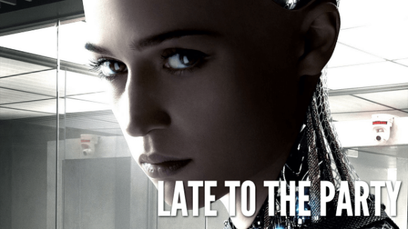 Late to the Party: Ex Machina